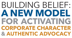 Building Belief: A New Model For Activating Corporate Character and Authentic Advocacy